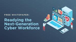 Next-Generation Cybersecurity Workforce
